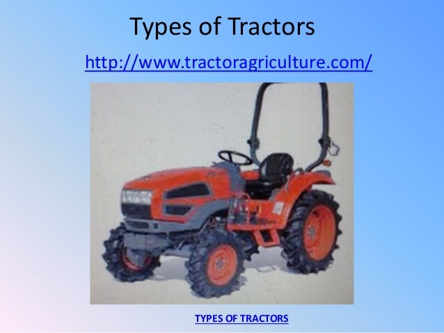 Types of Tractors http://www.tractoragriculture.com/ TYPES OF TRACTORS