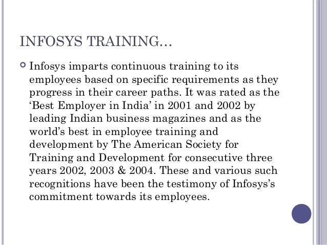INFOSYS TRAINING…  Infosys imparts continuous training to its employees based on specific requirements as they progress i...