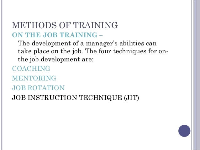 METHODS OF TRAINING ON THE JOB TRAINING – The development of a manager's abilities can take place on the job. The four tec...