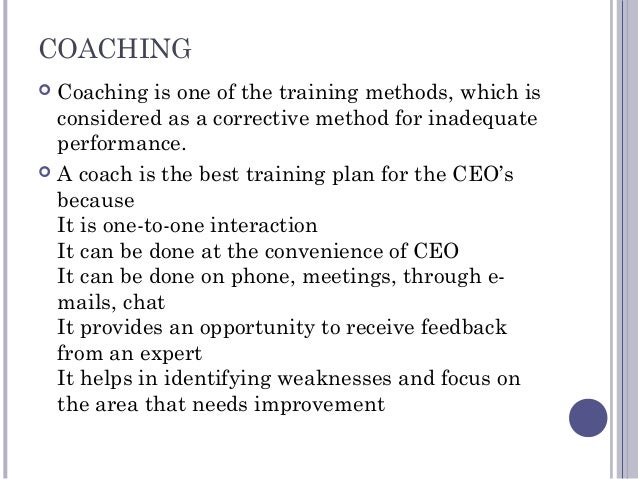 COACHING  Coaching is one of the training methods, which is considered as a corrective method for inadequate performance....