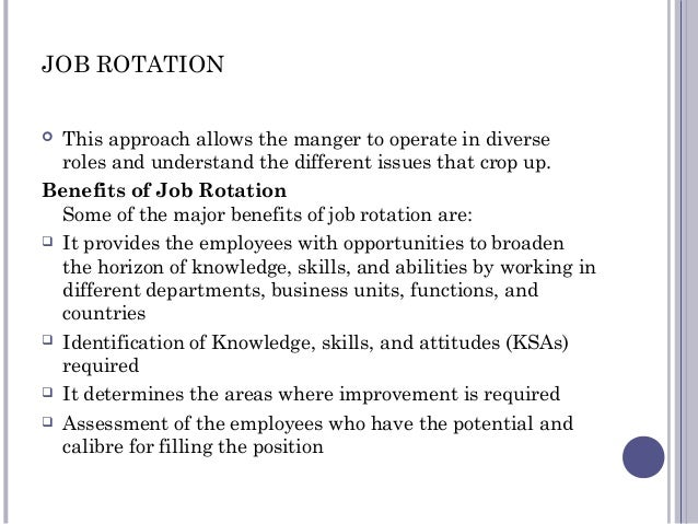 JOB ROTATION  This approach allows the manger to operate in diverse roles and understand the different issues that crop u...