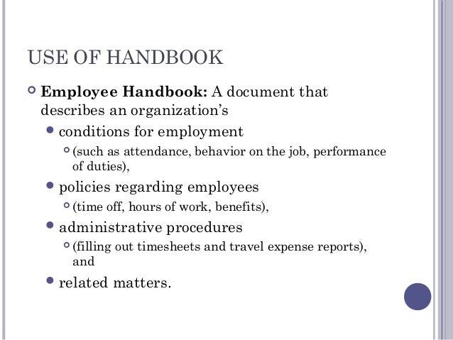 USE OF HANDBOOK  Employee Handbook: A document that describes an organization's conditions for employment  (such as att...
