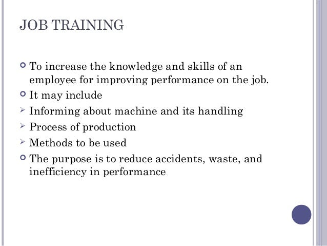 JOB TRAINING  To increase the knowledge and skills of an employee for improving performance on the job.  It may include ...