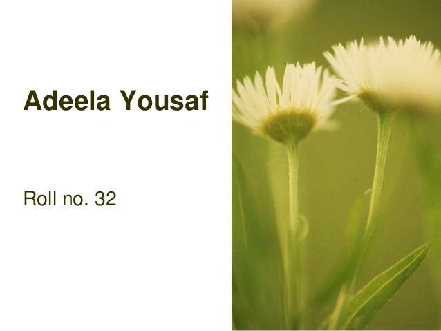 Adeela Yousaf  Roll no. 32