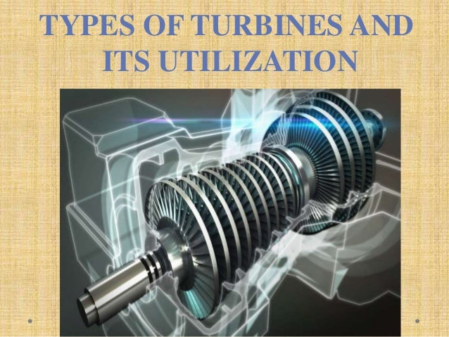 TYPES OF TURBINES AND ITS UTILIZATION