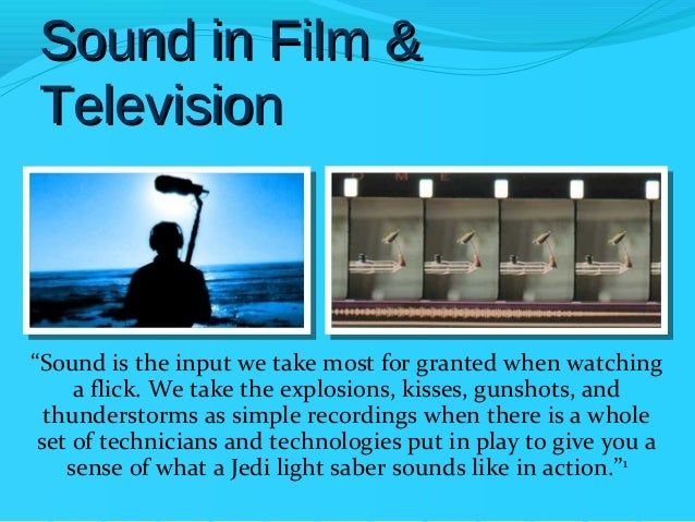 """Sound in Film &Television""""Sound is the input we take most for granted when watching     a flick. We take the explosions, k..."""