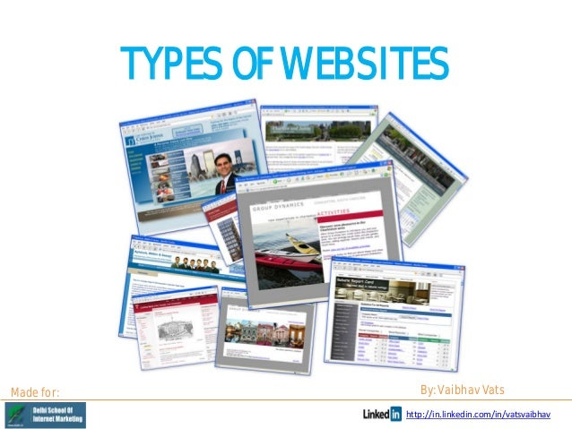 TYPES OF WEBSITES  Made for:  By: Vaibhav Vats http://in.linkedin.com/in/vatsvaibhav