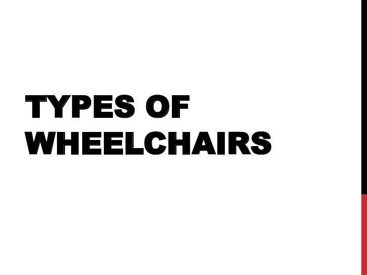 TYPES OFWHEELCHAIRS