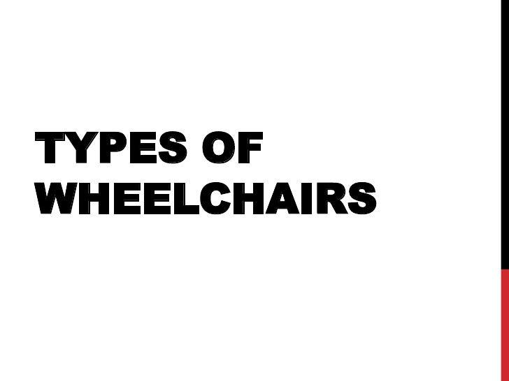 TYPES OFWHEELCHAIRS