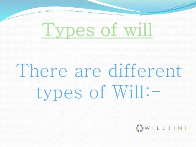 Types of will There are different types of Will:-