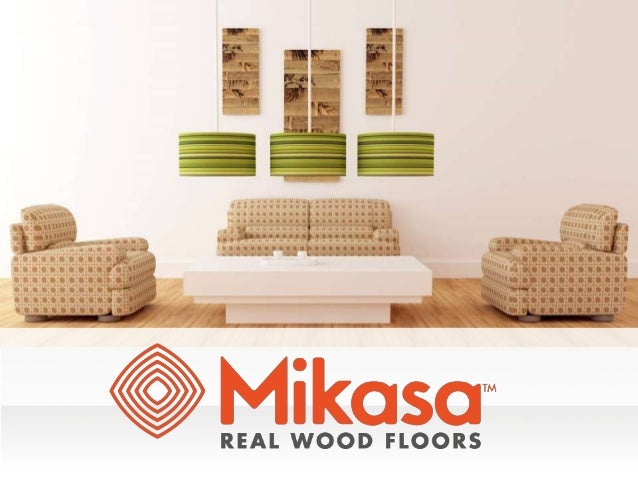 ABOUT Mikasa :  I. Mikasa Floors Is The Leading Real Wooden Flooring  Manufacturers And ...