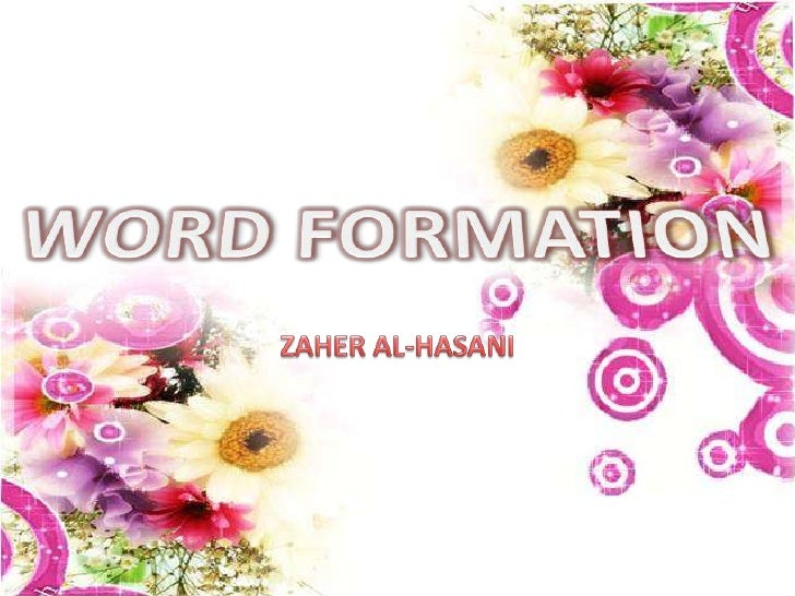 WORD FORMATION<br />ZAHER AL-HASANI<br />