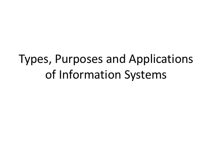 Types, Purposes and Applications    of Information Systems
