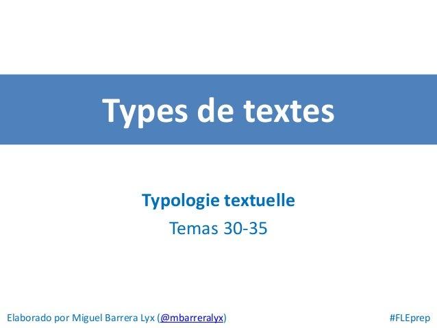 Types de textes Typologie textuelle Temas 30-35 Elaborado por Miguel Barrera Lyx (@mbarreralyx) #FLEprep