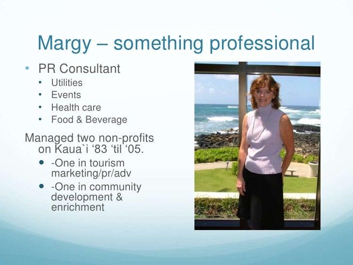 Margy – something professional<br /><ul><li>PR Consultant