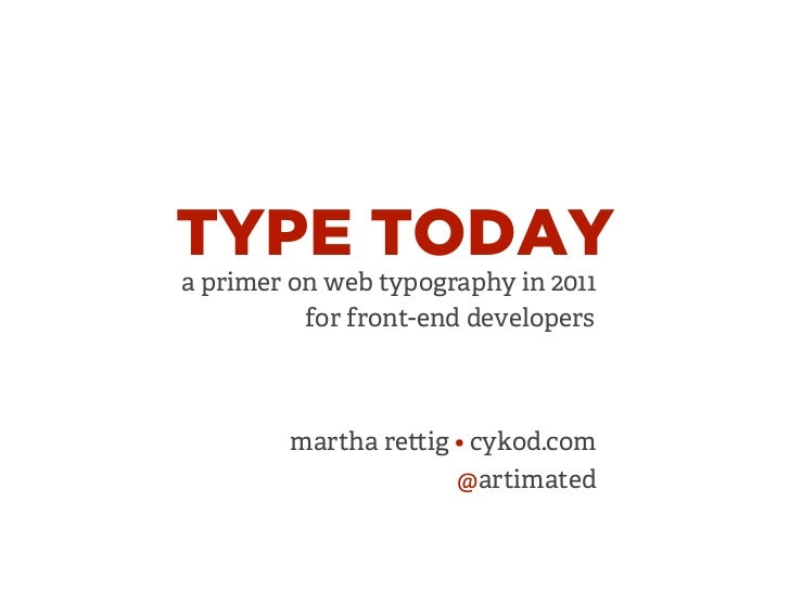 TYPE TODAYa primer on web typography in 2011          for front-end developers        martha re ig • cykod.com            ...