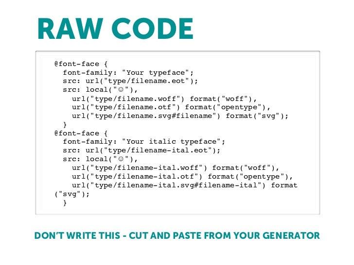 """RAW CODE   @font-face {     font-family: """"Your typeface"""";     src: url(""""type/filename.eot"""");     src: local(""""☺""""),       ur..."""