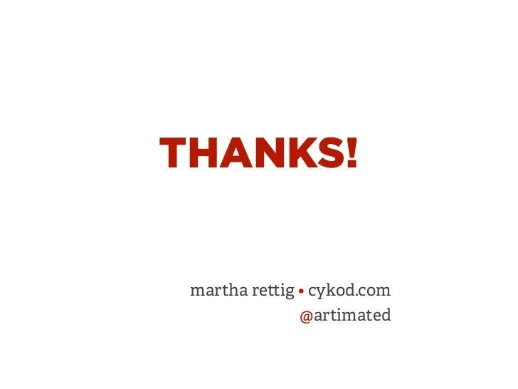 THANKS! martha re ig • cykod.com              @artimated