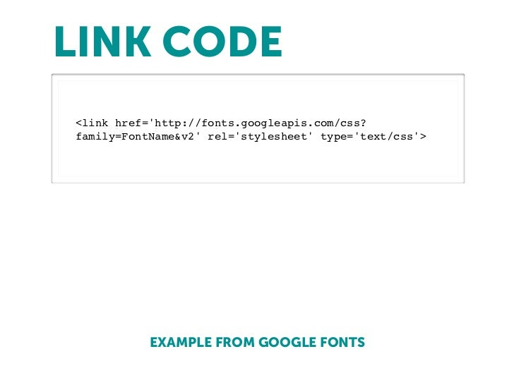 LINK CODE<link href=http://fonts.googleapis.com/css?family=FontName&v2 rel=stylesheet type=text/css>           EXAMPLE FRO...