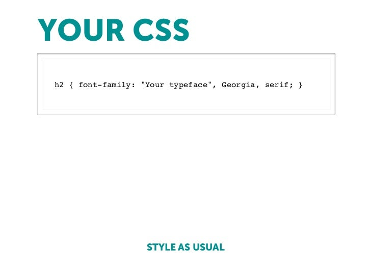 """YOUR CSSh2 { font-family: """"Your typeface"""", Georgia, serif; }                   STYLE AS USUAL"""