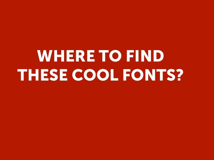 WHERE TO FINDTHESE COOL FONTS?