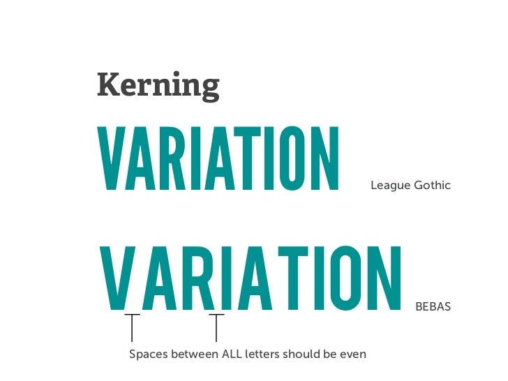 KerningVARIATION                                    League GothicVARIATION                                           BEBAS...