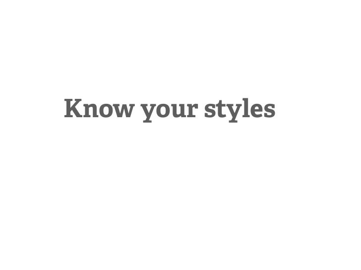 Know your styles