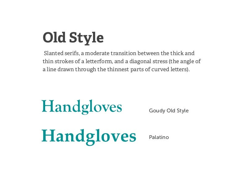 Old Style Slanted serifs, a moderate transition between the thick andthin strokes of a le erform, and a diagonal stress (t...