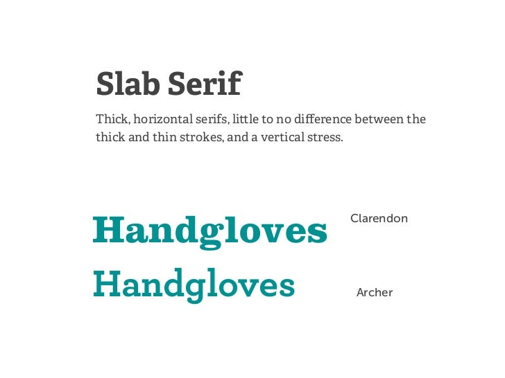 Slab SerifThick, horizontal serifs, li le to no difference between thethick and thin strokes, and a vertical stress.       ...