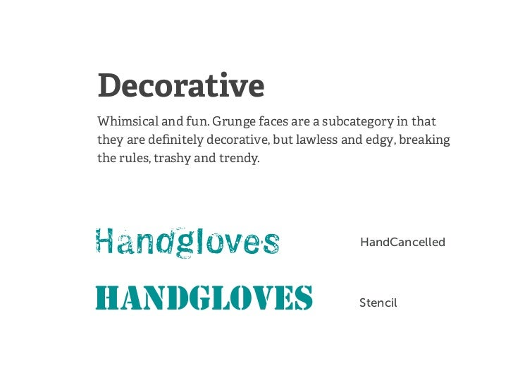 DecorativeWhimsical and fun. Grunge faces are a subcategory in thatthey are definitely decorative, but lawless and edgy, br...