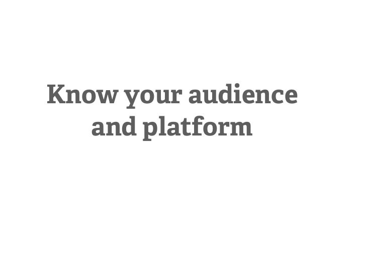 Know your audience   and platform