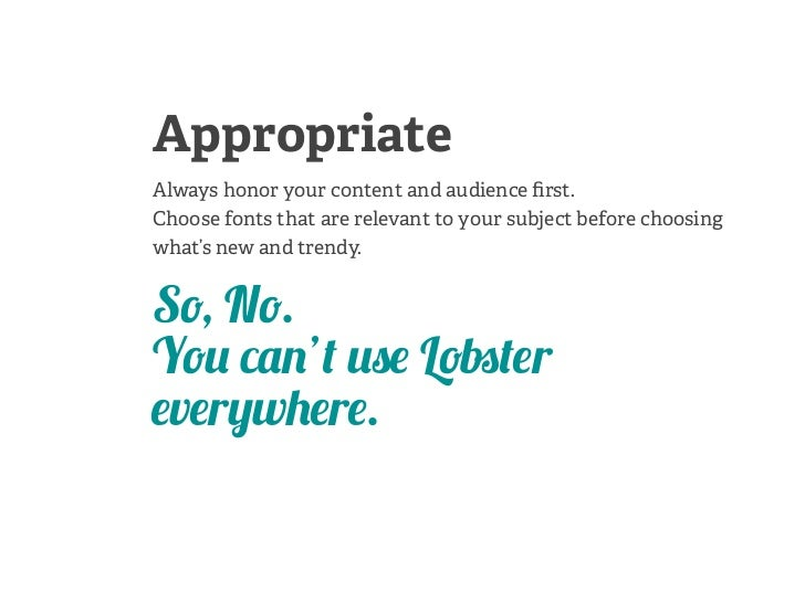 AppropriateAlways honor your content and audience first.Choose fonts that are relevant to your subject before choosingwhat'...