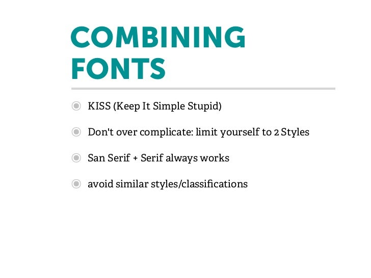 COMBININGFONTS๏   KISS (Keep It Simple Stupid)๏   Dont over complicate: limit yourself to 2 Styles๏   San Serif + Serif al...