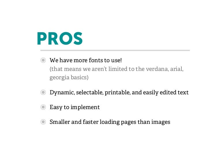 PROS๏   We have more fonts to use!    (that means we aren't limited to the verdana, arial,    georgia basics)๏   Dynamic, ...