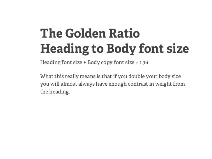 The Golden RatioHeading to Body font sizeHeading font size ÷ Body copy font size = 1.96What this really means is that if y...