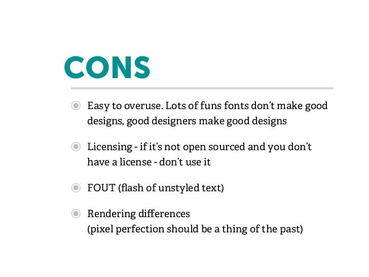 CONS๏   Easy to overuse. Lots of funs fonts don't make good    designs, good designers make good designs๏   Licensing - if...