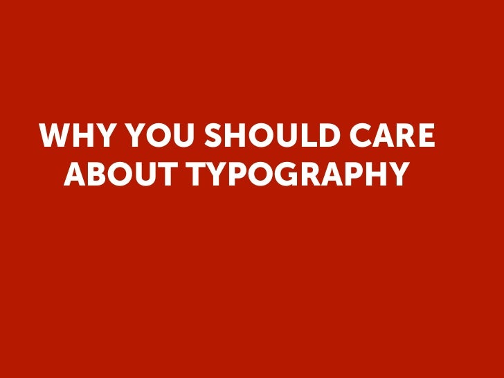 WHY YOU SHOULD CARE ABOUT TYPOGRAPHY