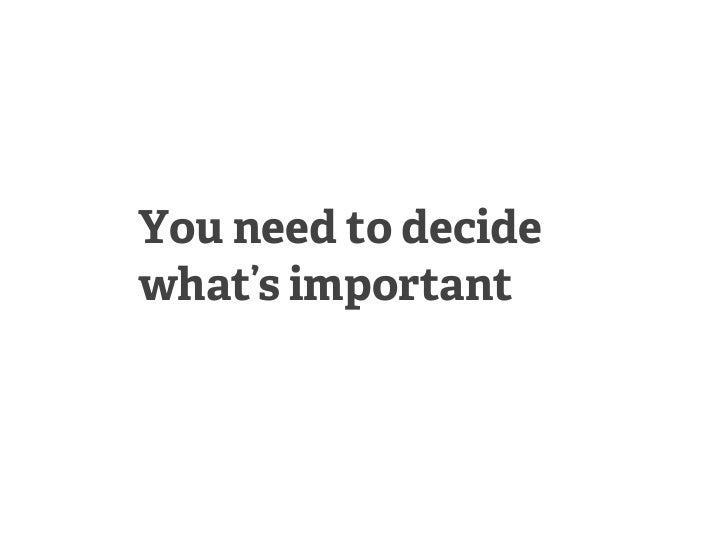 You need to decidewhat's important