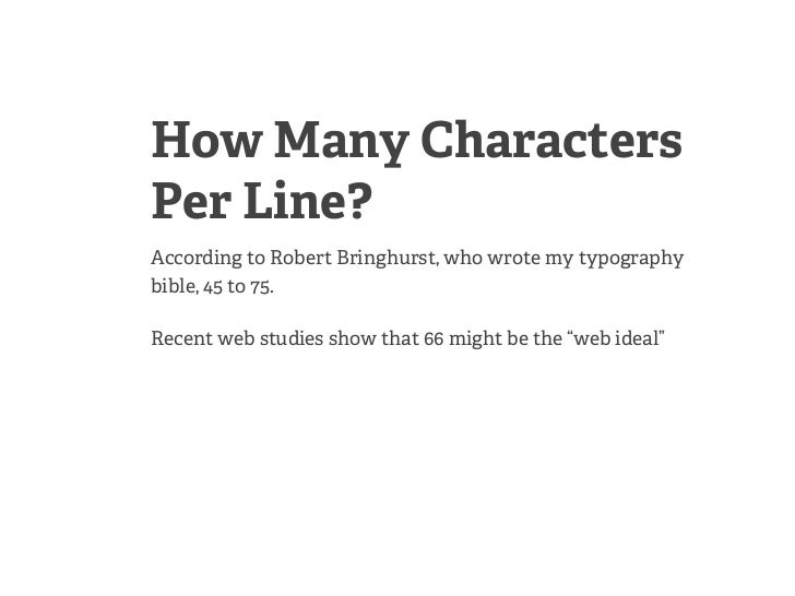 How Many CharactersPer Line?According to Robert Bringhurst, who wrote my typographybible, 45 to 75.Recent web studies show...