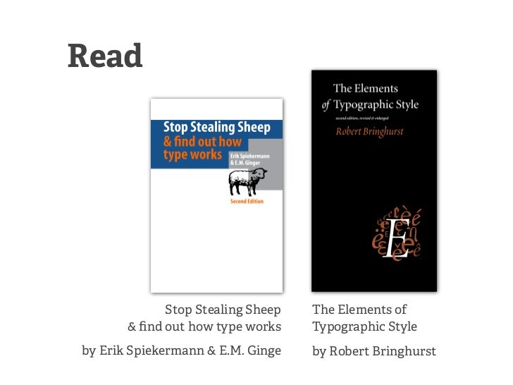Read             Stop Stealing Sheep   The Elements of       & find out how type works    Typographic Styleby Erik Spiekerm...