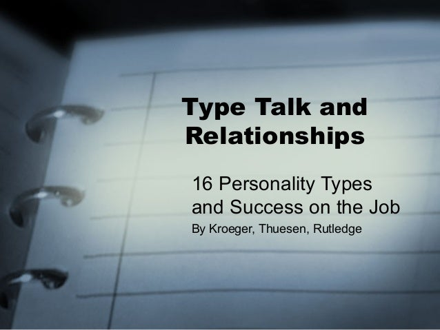 Type Talk andRelationships16 Personality Typesand Success on the JobBy Kroeger, Thuesen, Rutledge