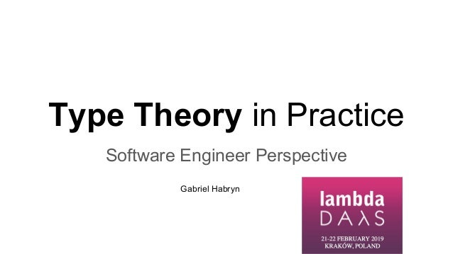 Type Theory in Practice Software Engineer Perspective Gabriel Habryn