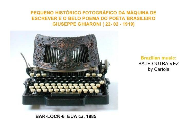 PEQUENO HISTÓRICO FOTOGRÁFICODA MÁQUINA DE ESCREVER E O BELO POEMA DO POETA BRASILEIRO GIUSEPPE GHIARONI ( 22- 02 - 1919)...
