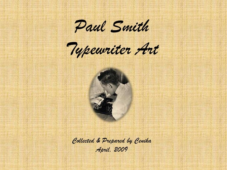 Paul Smith Typewriter Art    Collected & Prepared by Cenika           April, 2009