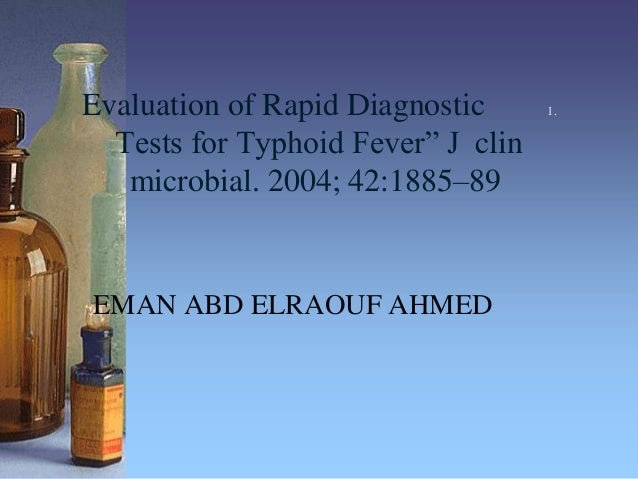 """1.Evaluation of Rapid Diagnostic Tests for Typhoid Fever"""" J clin microbial. 2004; 42:1885–89 EMAN ABD ELRAOUF AHMED"""