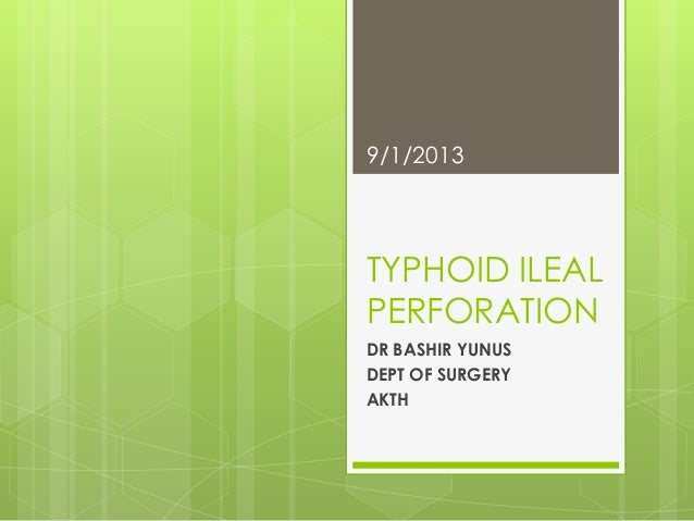 TYPHOID ILEAL PERFORATION DR BASHIR YUNUS DEPT OF SURGERY AKTH 9/1/2013