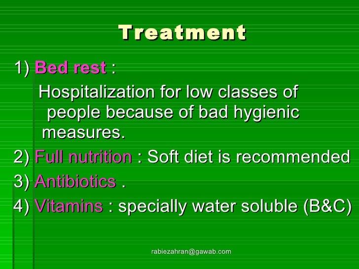 Treatment <ul><li>1)  Bed rest  :  </li></ul><ul><li>Hospitalization for low classes of  people because of bad hygienic  m...