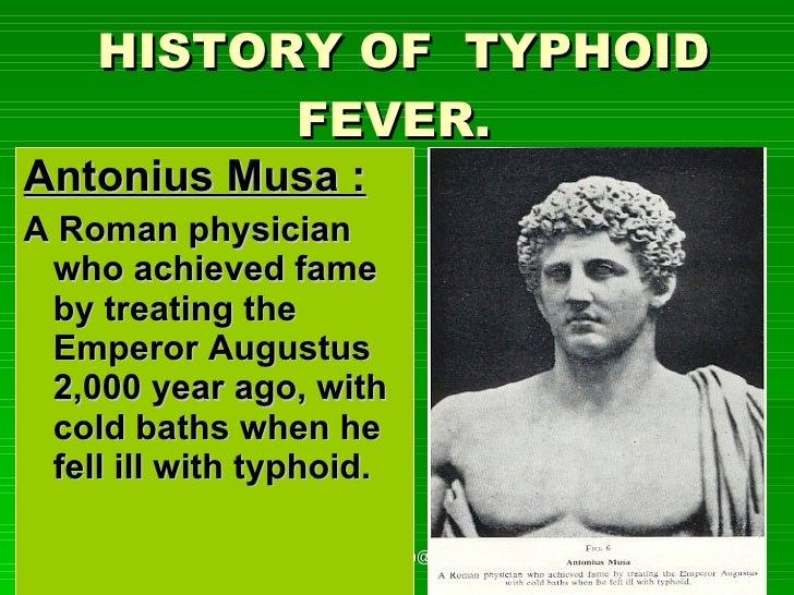 HISTORY OF  TYPHOID FEVER.   <ul><li>Antonius Musa :   </li></ul><ul><li>A Roman physician who achieved fame by treating t...