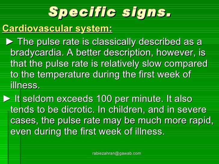 Specific signs. <ul><li>Cardiovascular system: </li></ul><ul><li>►  The pulse rate is classically described as a bradycard...