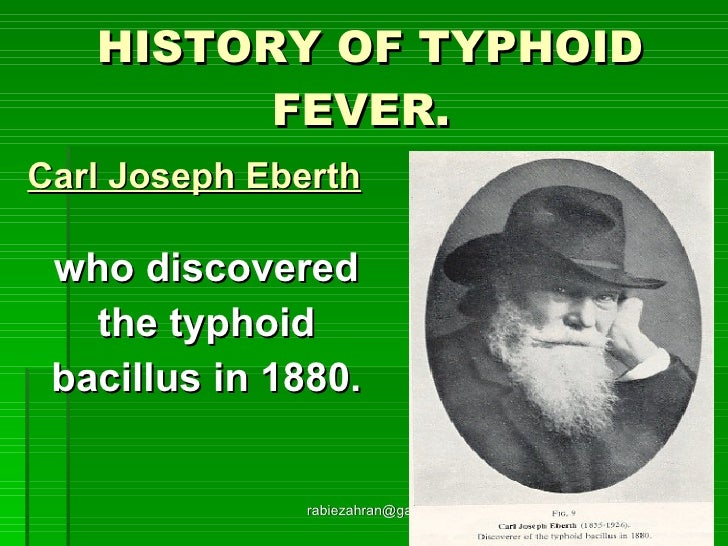 HISTORY OF TYPHOID FEVER.   <ul><li>Carl Joseph Eberth   </li></ul><ul><li>who discovered </li></ul><ul><li>the typhoid  <...